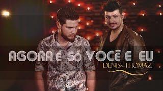 Denis e Thomaz - Agora é só você e eu