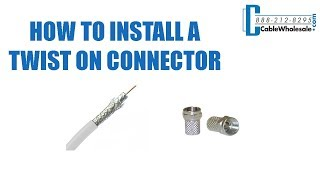 How To Install a Twist On Coax Cable Connector - RG6