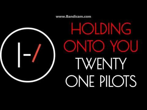 Holding Onto You - Twenty One Pilots lyrics