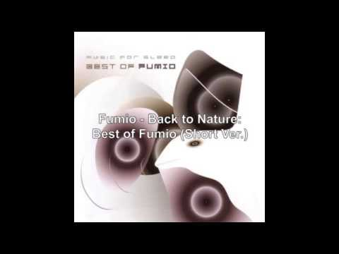Fumio - 06. Back to Nature: Best of Fumio (Short Ver.)