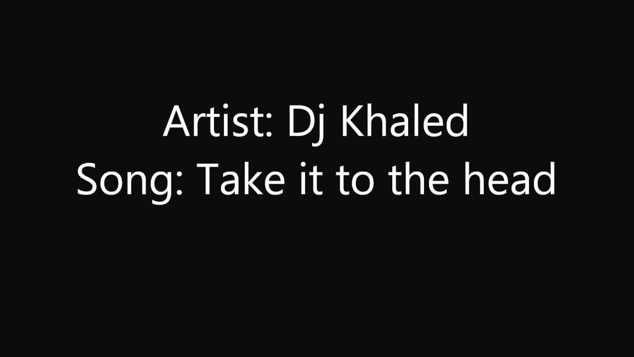 [Audio] Dj Khaled – Take It To The Head Ft. Rick Ross, Lil ...