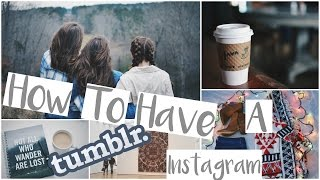 HOW TO HAVE A TUMBLR INSTAGRAM FEED