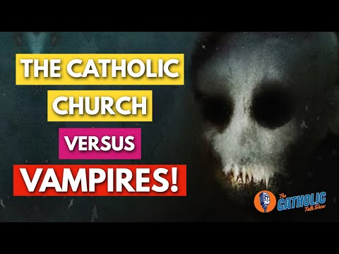 The Catholic Church Vs. Vampires   The Catholic Talk Show
