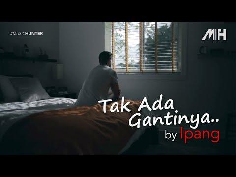 Ipang - Tak Ada Gantinya (video lirik)