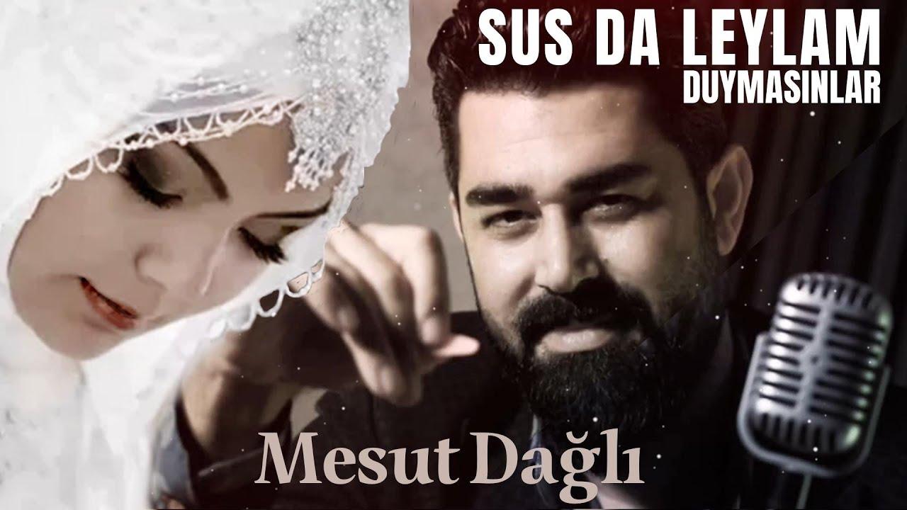 Mesut Dağlı - Sus da Leylam Duymasınlar Official Video