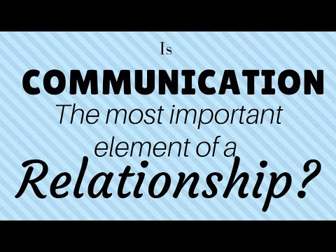 Relationship Advice - Is Communication the most important element of a Healthy Relationship?