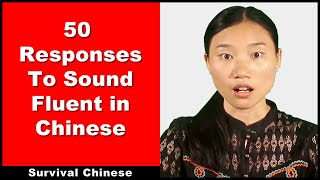 Survival Chinese - 50 Responses To Help You Sound Authentic - Learn Beginner Chinese Conversation