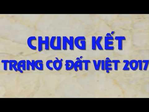 Chung kết Trạng Cờ Đất Việt 2017 - Trần Quốc Việt VS Tôn Thất Nhật Tân