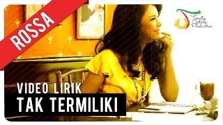 ROSSA - Tak Termiliki | Video Lirik