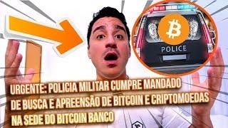 URGENTE: Polícia Cumpre Mandado de Busca e Apreensão de Bitcoin e Criptos na sede do Bitcoin Banco