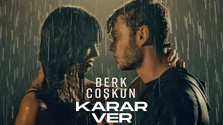 Berk Coşkun - Karar Ver (Official Video)