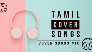 Tamil Cover Songs 2020 | Tamil Melody Cover Songs Collection | Best Tamil Cover Songs Compilation