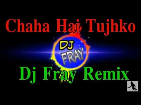 Chaha Hai Tujhko Remix