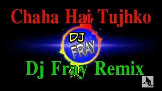 Chaha Hai Tujhko_Dj Fray Remix (cover remix)