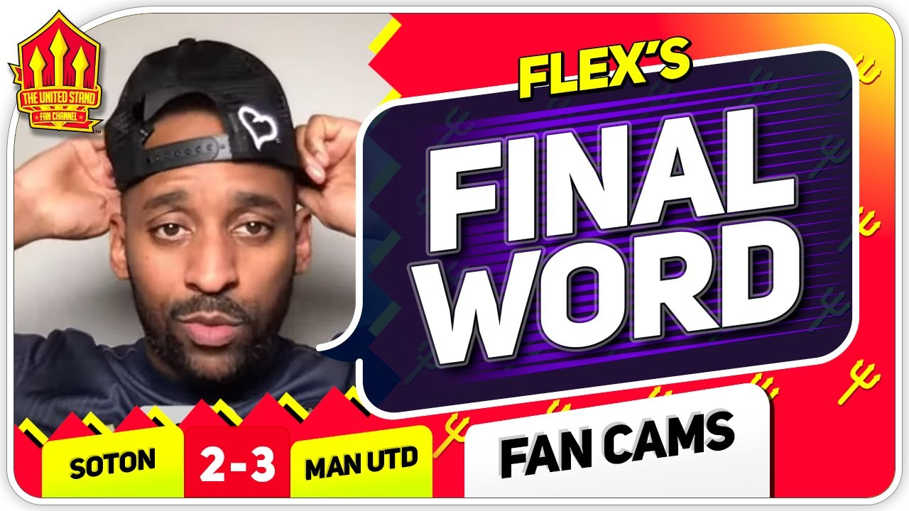 FLEX!!  OLE WAS RUTHLESS! Southampton 2-3 Manchester United Flex's Final Word