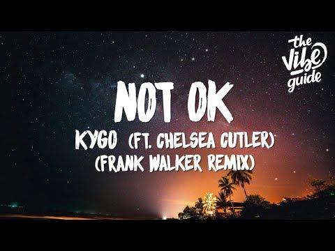 Kygo ft. Chelsea Cutler - Not OK (Lyrics) Frank Walker Remix Mp3
