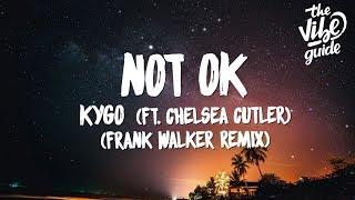 Kygo ft. Chelsea Cutler - Not OK (Lyrics) Frank Walker Remix