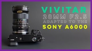 Vivitar 28mm 2.5 Wide Angle Adapted to Sony A6000