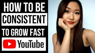 How To Be Consistent on Youtube to GROW FAST 2019 | 5 Steps to Success