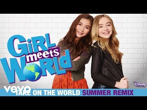 "Take On The World (""Girl Meets World"" Theme) Summer Remix"