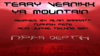 Terry Vernixx - YR Mountain and Remixes by Alan Barratt, Turkish Pete and Acid Junkie Techno Boy