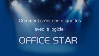 Comment créer ses étiquettes avec le logiciel Office Star