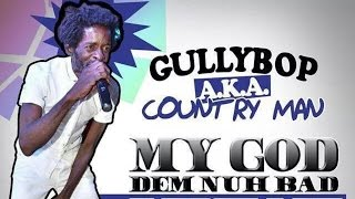 Gully Bop Aka Country Man - My God Dem Nuh Bad Like Me (Alkaline Diss) December 2014