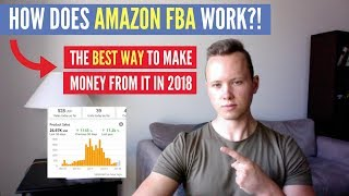 How Does AMAZON FBA WORK and THE BEST WAY To Make MONEY From It In 2018