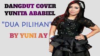 NEW!!! DUA PILIHAN YUNITA ABABIEL(COVER) BY YUNI AY