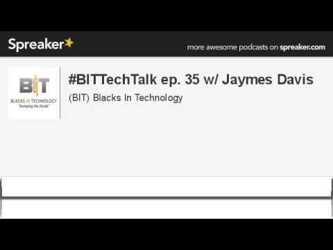 #BITTechTalk episode #35 with guest Jaymes Davis