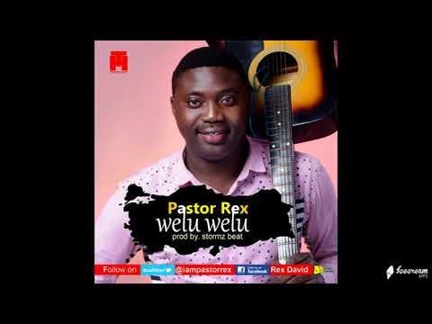 Welu Welu [New Single]- Pastor Rex