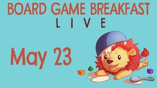 Board Game Breakfast LIVE (May 23)