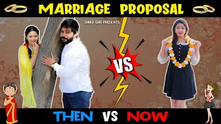 MARRIAGE PROPOSAL - THEN vs NOW ||  Sibbu Giri || Aashish Bhardwaj