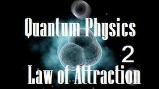 The Law of Attraction Explained by Quantum Physics! Part 2