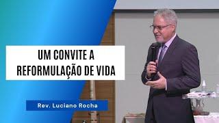 UM CONVITE A REFORMULAÇÃO DE VIDA - Rev. Luciano Rocha