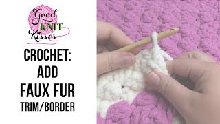 How To add Faux Fur Trim or Edge | Crochet Fur Trim