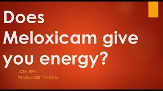 Does Meloxicam Give You Energy