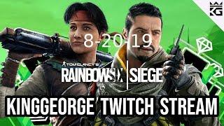 KingGeorge Rainbow Six Twitch Stream 8-20-19