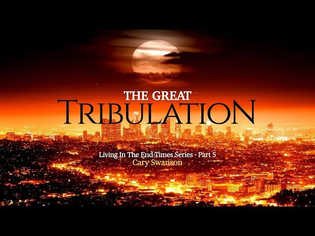 The Great Tribulation - Living in the End Times 5 - 07/26/20