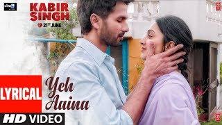 LYRICAL Yeh Aaina Kabir Singh Shahid Kapoor Kiara Advani Amaal Mallik Feat Shreya Ghoshal