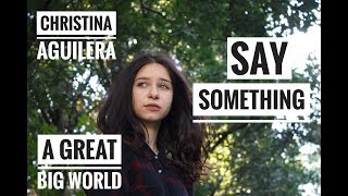 Christina Aguilera & A Great Big World   - Say Something (cover.Tanya Quant)
