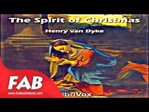 The Spirit of Christmas Full Audiobook by Henry VAN DYKE by Short Stories