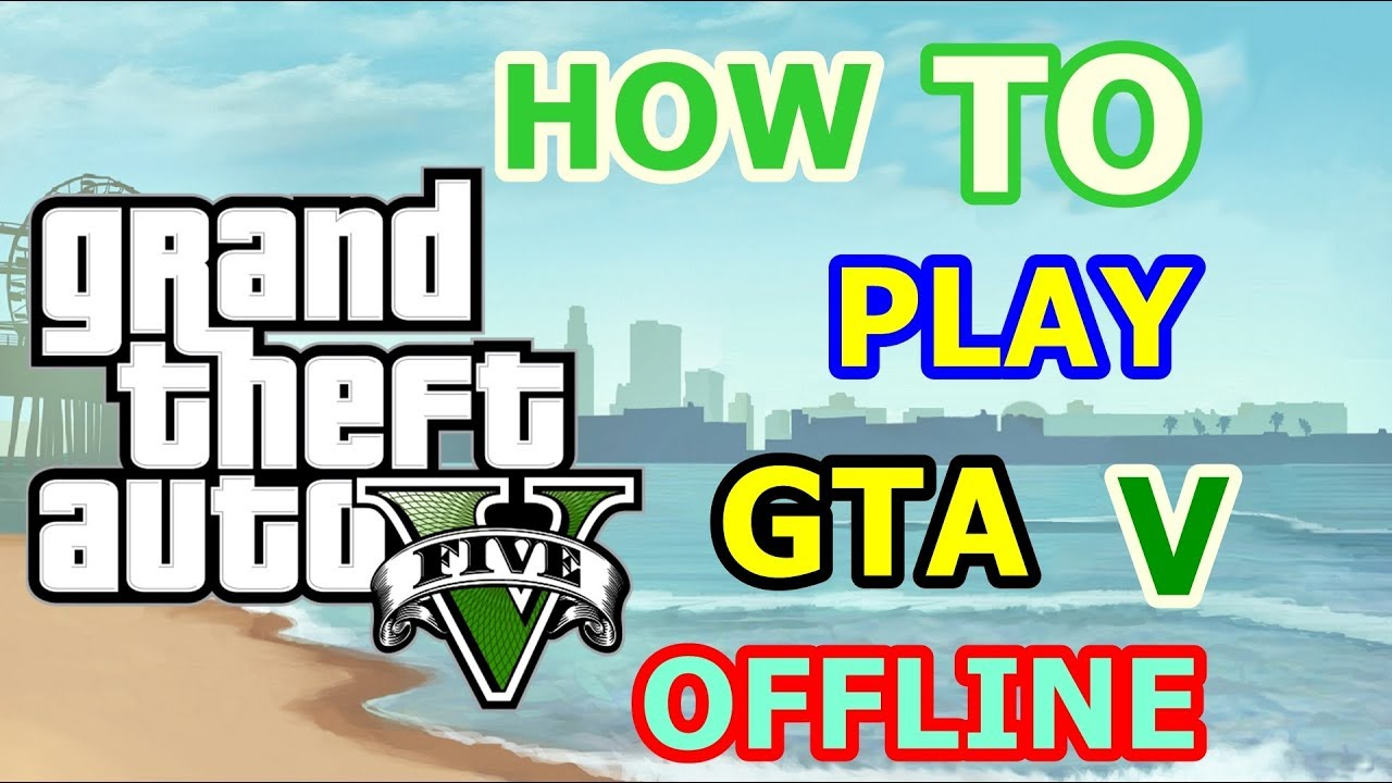 HOW TO PLAY GTA V OFFLINE || NO UPDATES REQUIRED || 100% WORKING || 2018