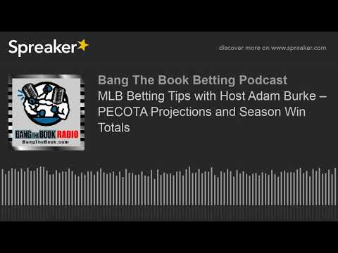 MLB Betting Tips with Host Adam Burke – PECOTA Projections and Season Win Totals
