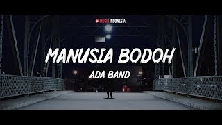 Ada Band - Manusia Bodoh (Lyrics Video)