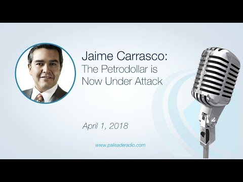 Jamie Carrasco: The Petrodollar is Now Under Attack