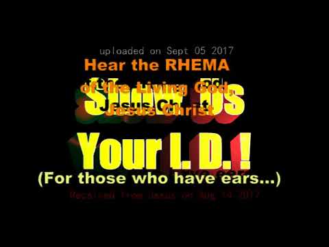 """Rhema from Jesus-""""Show Us Your I D !"""" Sept 4 2017"""