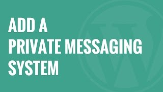 How to Add a Private Messaging System in WordPress