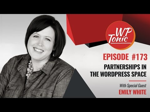 173 WP-Tonic: Emily White: Forging Partnerships in the WordPress Space