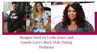 S. Graham: Meagan Good on Leslie Jones' and Lonnie Love's Black Male Dating Problems